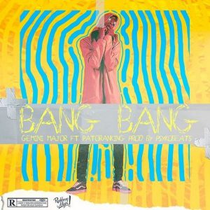Gemini Major – Bang Bang ft. Patoranking