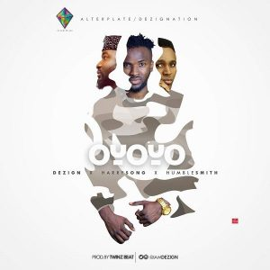 Dezign – Oyoyo (Remix) ft. HumbleSmith & Harrysong