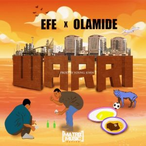 Efe – Warri ft. Olamide (Prod. Young John)