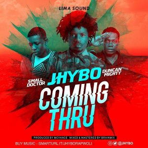 Jhybo – Coming Thru ft. Duncan Mighty & Small Doctor
