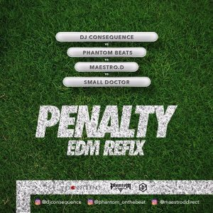 DJ Consequence X Phanton X Maestro D X Small Doctor – Penalty (EDM Refix)