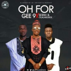 Gee9 Ft Seriki & Olalakeside – Oh For