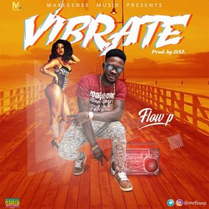 MUSIC SNIPPET: FLOW P – VIBRATE (PROD. BY DXL)