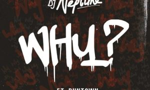 DJ Neptune Ft. Runtown – WHY? (Prod. Del'B)