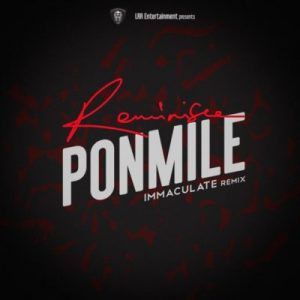 Reminisce – Ponmile (Immaculate Dache Remix)