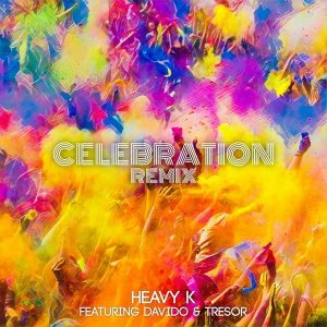 HEAVY K – CELEBRATION (REMIX) FT. DAVIDO & TRESOR