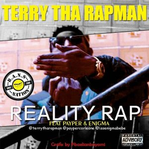 Terry Tha Rapman – Reality Rap ft. Payper & Enigma