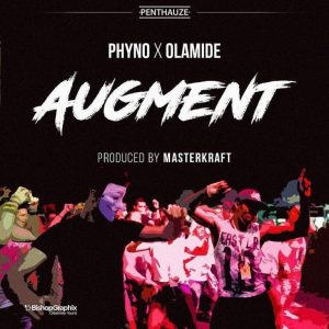 Phyno Ft. Olamide – Augment