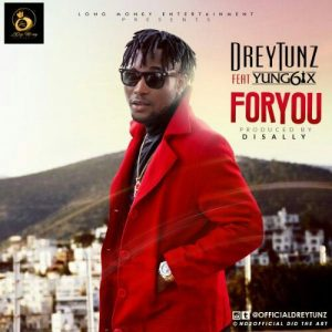DreyTunz – For You ft. Yung6ix (Prod. Disally)