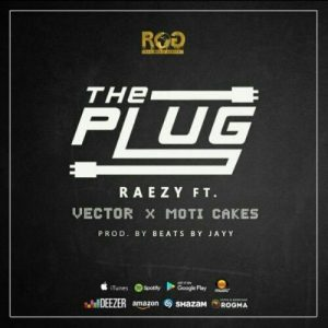 Raezy – The Plug ft Vector & Moti Cakes