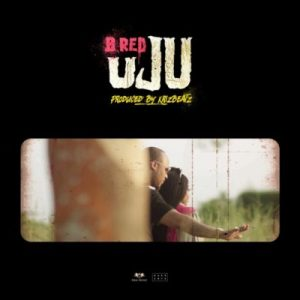 B-Red – Uju [New Song]