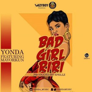 Yonda – Bad Girl Riri Ft. Mayorkun (prod. Spells)
