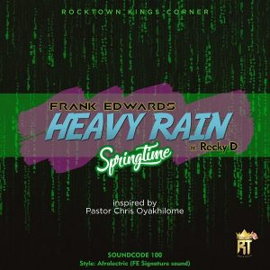 Frank Edwards – Heavy Rain (Springtime) ft. Recky D