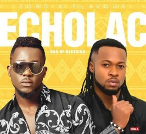 AUDIO: Zoro ft. Flavour – Echolac (Bag Of Blessing)