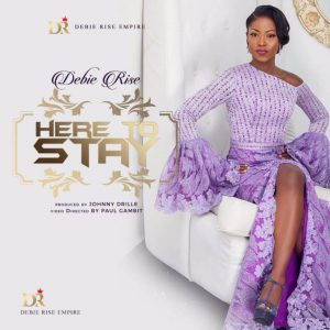 VIDEO: Debie Rise – Here To Stay (Prod. By Johnny Drille)