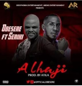 Music: Obesere Ft. Seriki – Alhaji
