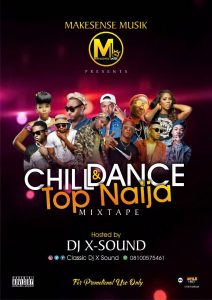 Mixtape: MAKESENSE Musik host DJ Xsound – Chill & Dance (Top Naija Mixtape)