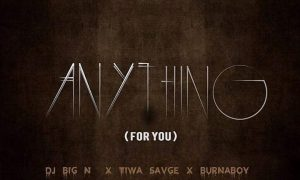 MUSIC: DJ Big N X Tiwa Savage X Burna Boy – Anything (For You)