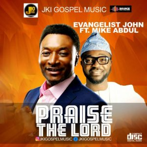 GOSPEL MUSIC: Evangelist John ft. Mike Abdul – Praise The Lord