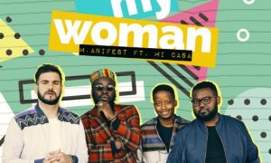 VIDEO: M.Anifest Ft. Mi Casa – Be My Woman