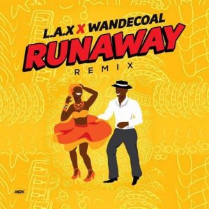 L.A.X – Run Away (Remix) Ft. Wande Coal