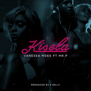 Vanessa Mdee ft. Mr. P – Kisela | (MUSIC + VIDEO)