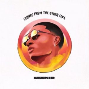"Wizkid Uncovers Tracklist For ""Sounds From The Other Side"""
