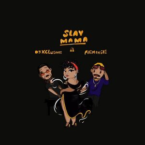 DJ Xclusive ft. Reminisce – Slay Mama