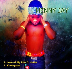 Henny Jay – 1. Love of my Life ft. Jullie; 2. Komogban