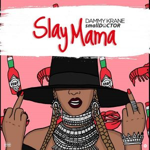 Dammy Krane – Slay Mama ft. Small Doctor (Prod. Dicey)