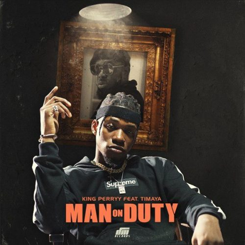 King Perryy – Man On Duty ft. Timaya