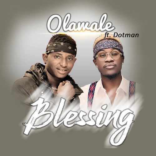 Olawale – Blessing ft. Dotman