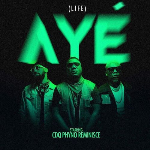 CDQ – Aye (Life) ft. Phyno & Reminisce