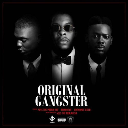 Sess – Original Gangster ft. Reminisce & Adekunle Gold