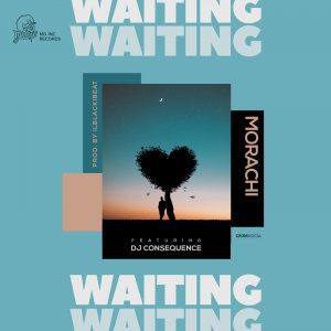 Morachi – Waiting Ft. DJ Consequence