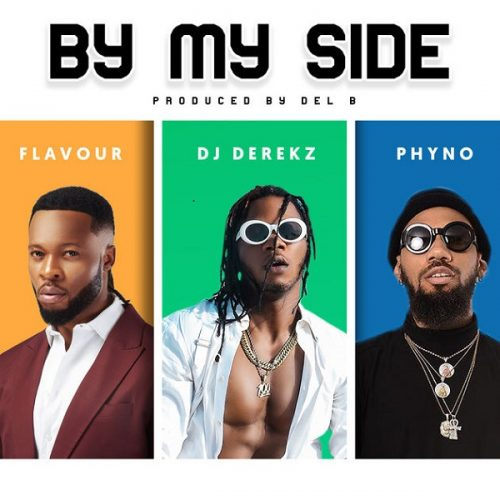 DJ DEREKZ – BY MY SIDE FT. FLAVOUR & PHYNO