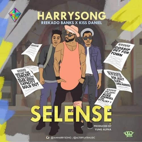 HARRYSONG – SELENSE FT. KISS DANIEL & REEKADO BANKS