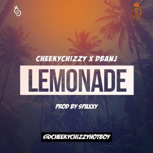 CHEEKYCHIZZY & D'BANJ – LEMONADE