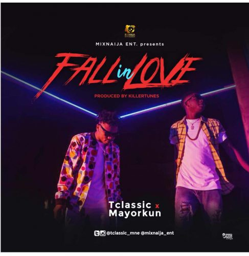 T CLASSIC FT MAYORKUN – FALL IN LOVE (PROD BY KILLERTUNES)