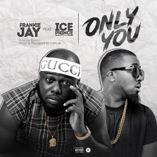 FRANKIE JAY – ONLY YOU FT. ICE PRINCE