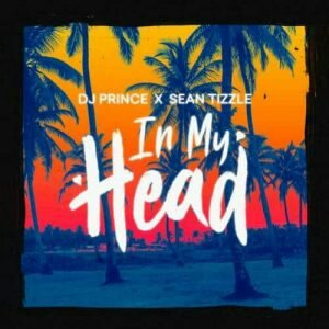 DJ Prince – In My Head Ft Sean Tizzle