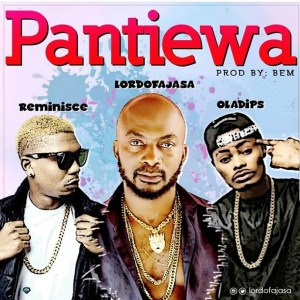 LORD OF AJASA – PANTIEWA FT. REMINISCE & OLADIPS