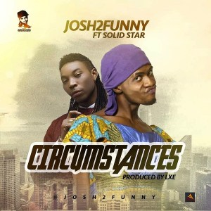 JOSH2FUNNY – CIRCUMSTANCES FT. SOLIDSTAR (PROD. LXE)
