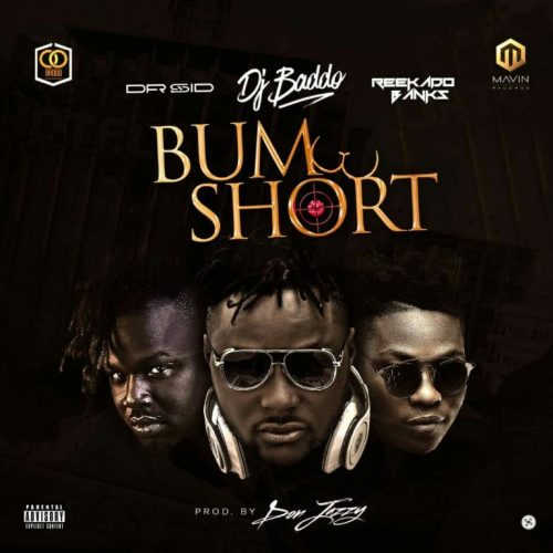 Dj Baddo ft. Dr Sid & Reekado Banks – Bum Short (Prod By Donjazzy)