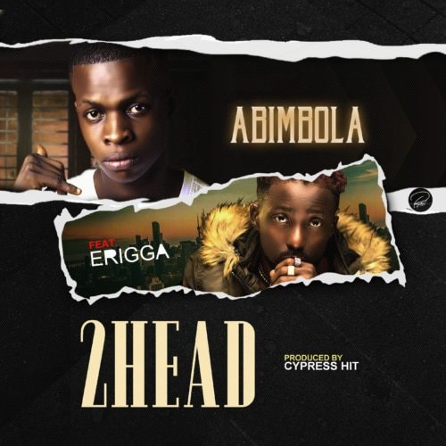 Abimbola Ft. Erigga – 2head (Remix)