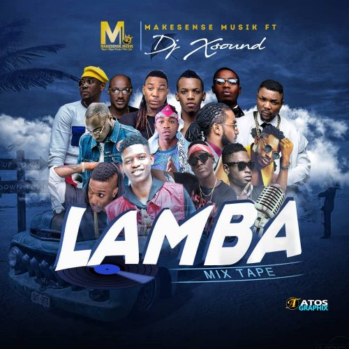 Mixtape : Makesense Musik Ft. Dj Xsound – Lamba Mixtape