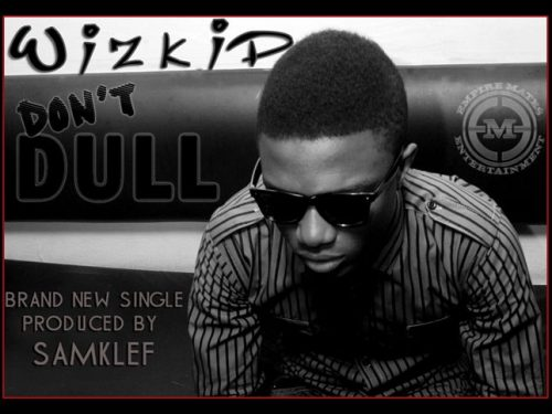 ThrowBackThursday : WIZKID – DON'T DULL