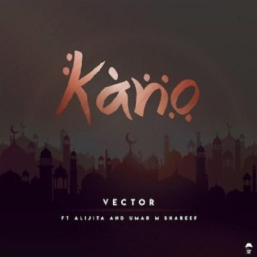 Vector Ft. Alijita & Umar M Shareef – Kano