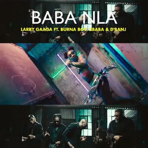 VIDEO: LARRY GAAGA – BABA NLA FT. 2BABA, D'BANJ, BURNA BOY