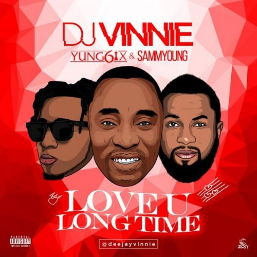 DJ VINNIE – LOVE U LONG TIME FT. YUNG6IX & SAMMYOUNG